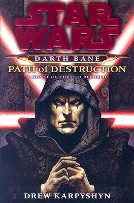 Path of Destruction: Star Wars (Darth Bane): A Novel of the Old Republic Cover Image