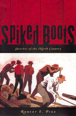 Spiked Boots: Sketches of the North Country Cover Image