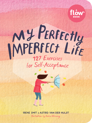 My Perfectly Imperfect Life: 127 Exercises for Self-Acceptance (Flow) Cover Image