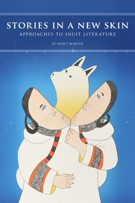 Stories in a New Skin: Approaches to Inuit Literature (Contemporary Studies of the North  ) Cover Image