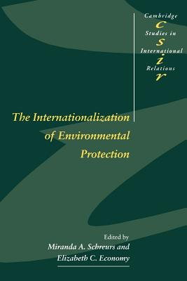 The Internationalization of Environmental Protection (Cambridge Studies in International Relations #54) Cover Image