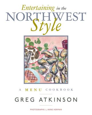 Entertaining in the Northwest Style: A Menu Cookbook Cover Image