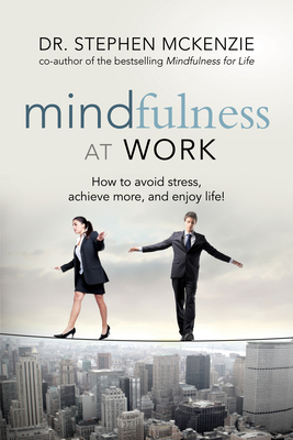 Mindfulness at Work: How to Avoid Stress, Achieve More, and Enjoy Life! Cover Image