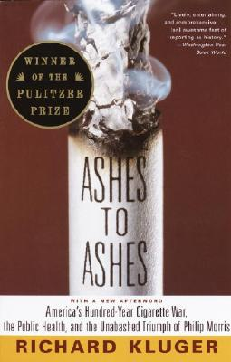 Ashes to Ashes: America's Hundred-Year Cigarette War, the Public Health, and the Unabashed Trium PH of Philip Morris Cover Image