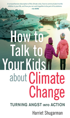 How to Talk to Your Kids about Climate Change: Turning Angst Into Action Cover Image