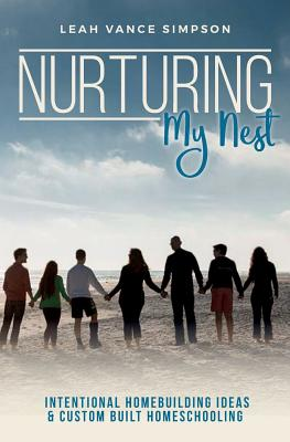 Nurturing My Nest: Intentional Homebuilding Ideas & Custom Built Homeschooling Cover Image
