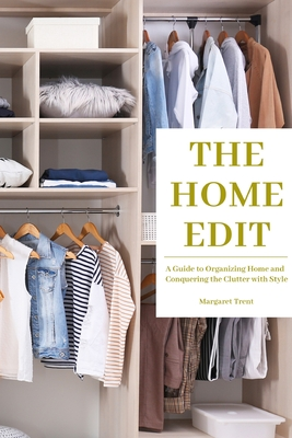 The Home Edit: A Guide to Organizing Home and Conquering the Clutter with Style (Essence Edition) Cover Image
