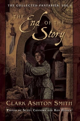 The End of the Story: The Collected Fantasies, Vol. 1 (Collected Fantasies of Clark Ashton Smit) Cover Image