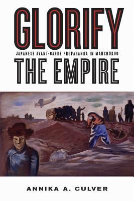 Glorify the Empire: Japanese Avant-Garde Propaganda in Manchukuo Cover Image