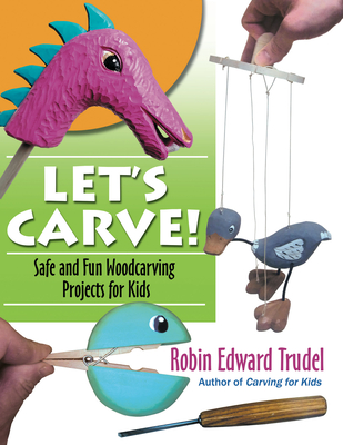 Let's Carve!: Safe and Fun Woodcarving Projects for Kids Cover Image