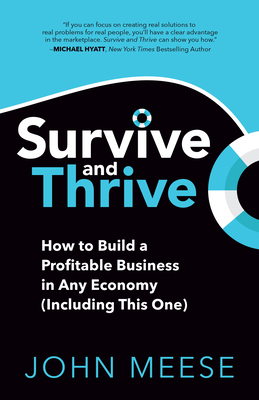 Survive and Thrive: How to Build a Profitable Business in Any Economy (Including This One) Cover Image