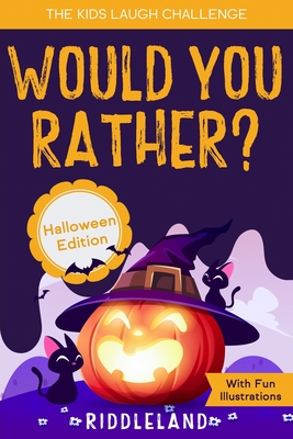 The Kids Laugh Challenge - Would You Rather? Halloween Edition: With Fun Illustrations- A Hilarious and Interactive Question Game Book for Boys and Gi Cover Image