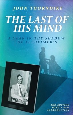The Last of His Mind: A Year in the Shadow of Alzheimer's Cover Image