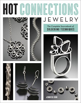 Hot Connections Jewelry: The Complete Sourcebook of Soldering Techniques Cover Image