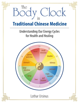 The Body Clock in Traditional Chinese Medicine: Understanding Our Energy Cycles for Health and Healing Cover Image