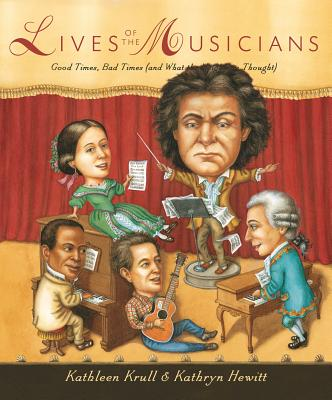 Lives of the Musicians: Good Times, Bad Times (and What the Neighbors Thought) (Lives of . . .) Cover Image