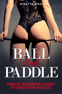Balle and Paddle: Explicit and Forbidden Erotic Hot Sexy Stories for Naughty Adult Box Set Collection Cover Image