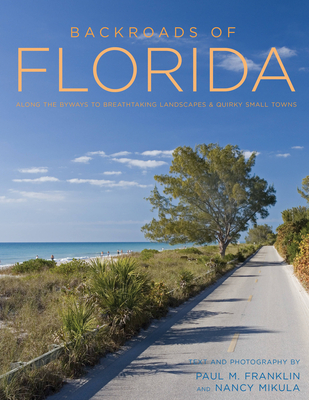 Backroads of Florida - Second Edition: Along the Byways to Breathtaking Landscapes and Quirky Small Towns (Back Roads) Cover Image