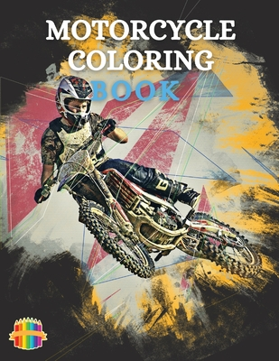 Motorcycle Coloring Book: Coloring Book For Boys Aged 6-12 Amazing Motorcycle Coloring Book For Kids Cover Image