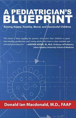 A Pediatrician's Blueprint: Raising Happy, Healthy, Moral and Successful Children Cover Image