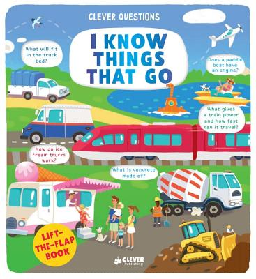 I Know Things That Go: Lift-the-Flap book by Clever Publishing