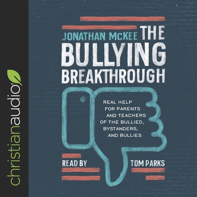Bullying Breakthrough Lib/E: Real Help for Parents and Teachers of the Bullied, Bystanders, and Bullies Cover Image