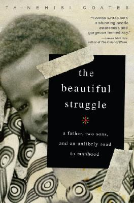 The Beautiful Struggle: A Father, Two Sons, and an Unlikely Road to Manhood Cover Image