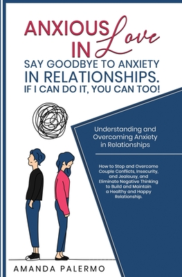 Anxious in Love: Say Goodbye to Anxiety in Relationships. If I Can do it, YOU Can Too! Cover Image