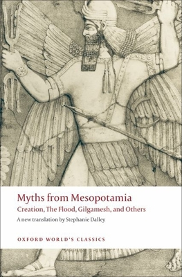 Myths from Mesopotamia: Creation, the Flood, Gilgamesh, and Others (Oxford World's Classics) Cover Image