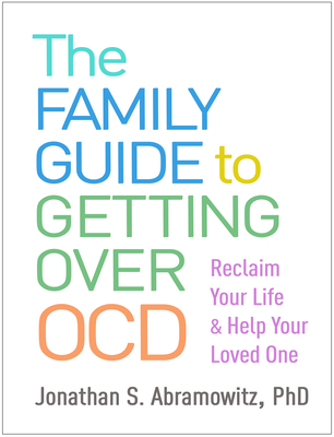 The Family Guide to Getting Over OCD: Reclaim Your Life and Help Your Loved One cover