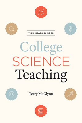 Cover for The Chicago Guide to College Science Teaching (Chicago Guides to Academic Life)