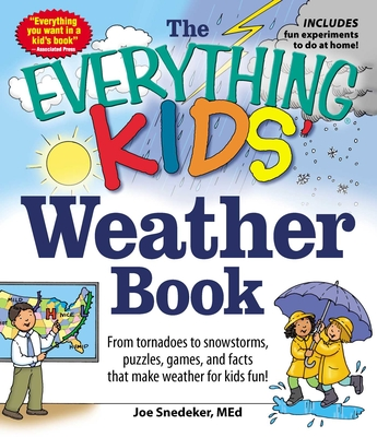 The Everything KIDS' Weather Book: From Tornadoes to Snowstorms, Puzzles, Games, and Facts That Make Weather for Kids Fun! (Everything® Kids) Cover Image