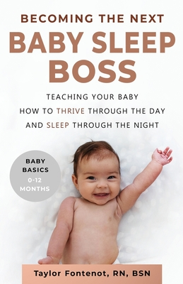 Becoming the Next BABY SLEEP BOSS: Teaching Your Baby How to Thrive Through the Day and Sleep Through the Night Cover Image