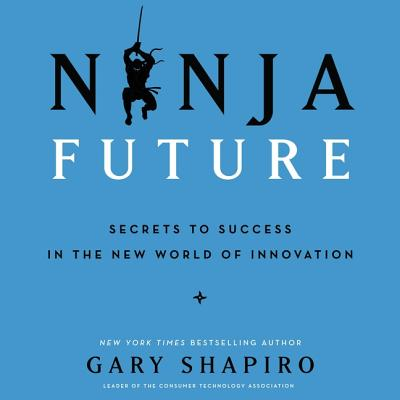 Ninja Future Lib/E: Secrets to Success in the New World of Innovation Cover Image