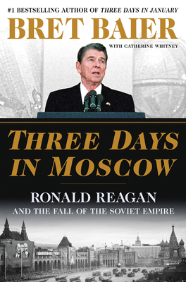 Three Days in Moscow: Ronald Reagan and the Fall of the Soviet Empire Cover Image
