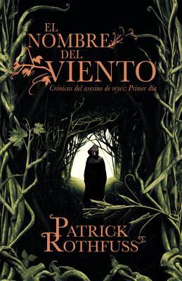 El nombre del viento: Cronicas del asesino de reyes: Primer dia (Cronicas del asesin de reyes #1) Cover Image