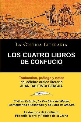 Los Cuatro Libros de Confucio, Confucio y Mencio, Coleccion La Critica Literaria Por El Celebre Critico Literario Juan Bautista Bergua, Ediciones Iber Cover Image