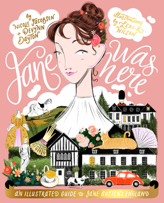 Jane Was Here: An Illustrated Guide to Jane Austen's England Cover Image