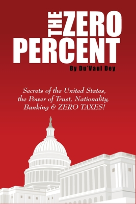 The ZERO Percent: Secrets of the United States, the Power of Trust, Nationality, Banking and ZERO TAXES! Cover Image