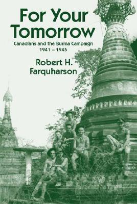For Your Tomorrow: Canadians and the Burma Campaign, 1941-1945 Cover Image