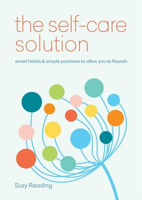 Self-Care Solution: Smart habits & simple practices to allow you to flourish Cover Image