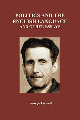george orwell politics and the english language thesis and analysis