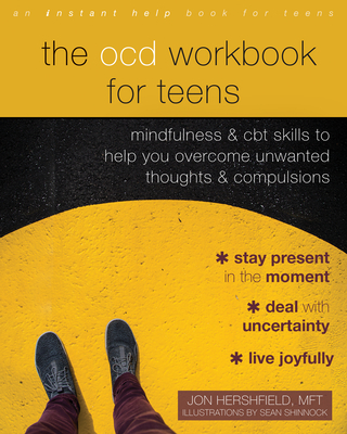 The Ocd Workbook for Teens: Mindfulness and CBT Skills to Help You Overcome Unwanted Thoughts and Compulsions Cover Image