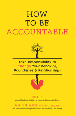 How to Be Accountable: Take Responsibility to Change Your Behavior, Boundaries, and Relationships Cover Image