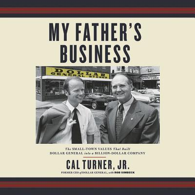 My Father's Business: The Small-Town Values That Built Dollar General Into a Billion-Dollar Company Cover Image