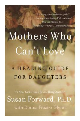 Mothers Who Can't Love: A Healing Guide for Daughters Cover Image