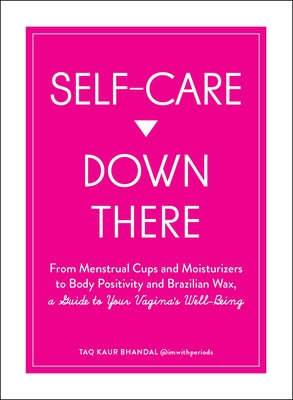 Self-Care Down There: From Menstrual Cups and Moisturizers to Body Positivity and Brazilian Wax, a Guide to Your Vagina's Well-Being Cover Image