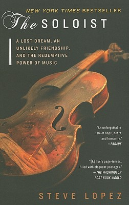 The Soloist: A Lost Dream, an Unlikely Friendship, and the Redemptive Power of Music Cover Image