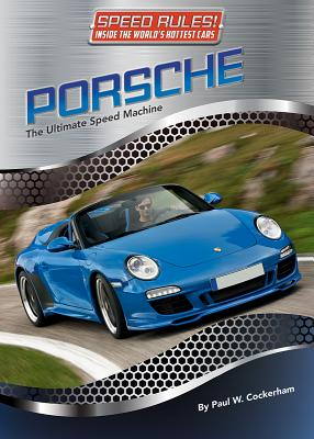 Porsche: The Ultimate Speed Machine (Speed Rules! Inside the World's Hottest Cars #8) Cover Image