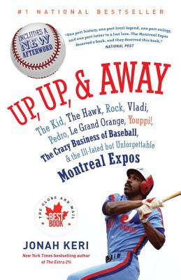 Up, Up, and Away: The Kid, the Hawk, Rock, Vladi, Pedro, le Grand Orange, Youppi!, the Crazy Business of Baseball, and the Ill-fated but Unforgettable Montreal Expos Cover Image